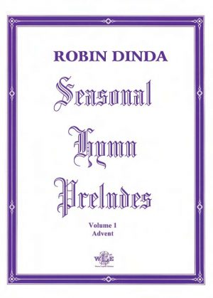 Seasonal Hymn Preludes, Vol. 1, Advent, Op. 5 - Robin Dinda