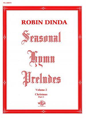 Seasonal Hymn Preludes, Vol. 2, Christmas, Part 1, Op. 7 - Robin Dinda