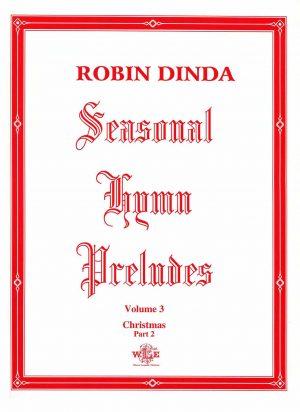 Seasonal Hymn Preludes, Vol. 3, Christmas, Part 2, Op. 8 - Robin Dinda