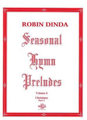 Seasonal Hymn Preludes, Vol. 4, Christmas, Part 3, Op. 11 - Robin Dinda