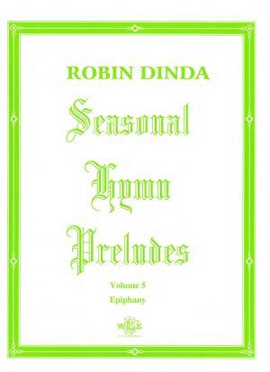 Seasonal Hymn Preludes, Vol. 5, Epiphany, Op. 13 - Robin Dinda